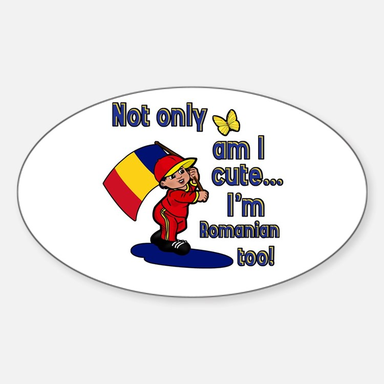 Not only am I cute I'm Romanian too! Decal