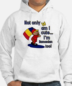 Not only am I cute I'm Romanian too! Hoodie