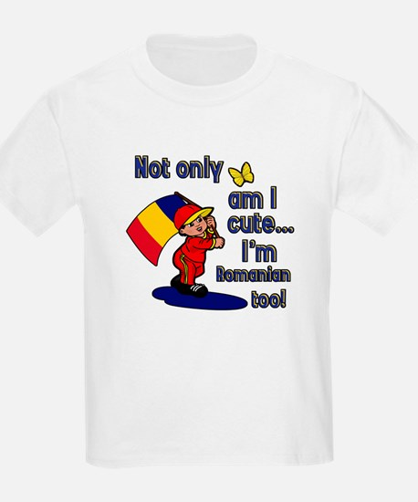Not only am I cute I'm Romanian too! T-Shirt