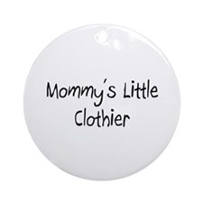 Mommy's Little Clothier Ornament (Round)