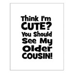 Think I'm Cute? Older Cousin Small Poster