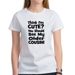 Think I'm Cute? Older Cousin Women's T-Shirt