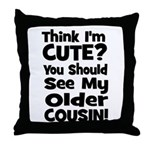 Think I'm Cute? Older Cousin Throw Pillow
