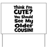 Think I'm Cute? Older Cousin Yard Sign