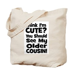 Think I'm Cute? Older Cousin Tote Bag