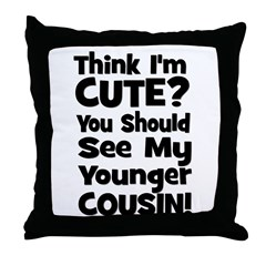 Think I'm Cute? Younger Cous Throw Pillow