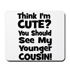 Think I'm Cute? Younger Cous Mousepad