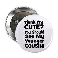 """Think I'm Cute? Younger Cous 2.25"""" Button"""