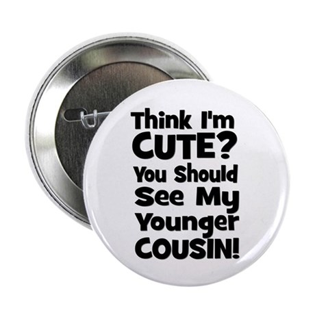 "Think I'm Cute? Younger Cous 2.25"" Button"