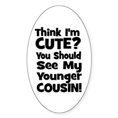 Think I'm Cute? Younger Cous Oval Decal