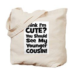 Think I'm Cute? Younger Cous Tote Bag