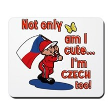Not only am I cute I'm Czech too! Mousepad