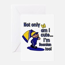 Not only am I cute I'm Bosnian too! Greeting Card