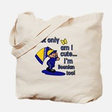 Not only am I cute I'm Bosnian too! Tote Bag