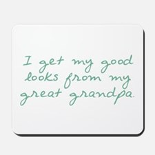 Good Looks Come from Great Grandpa Mousepad