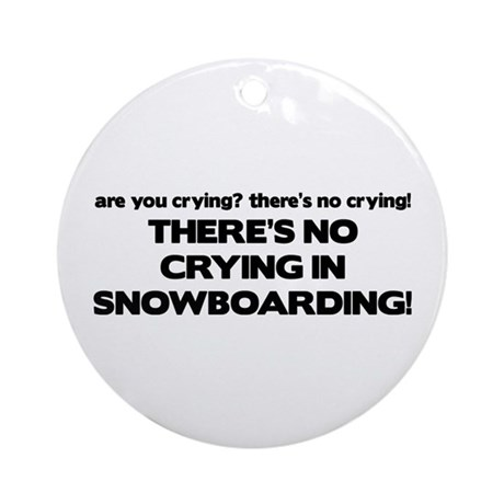 There's No Crying in Snowboarding Ornament (Round)