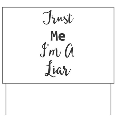 Trust Me. I'm A Liar Yard Sign
