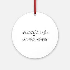 Mommy's Little Ceramics Designer Ornament (Round)