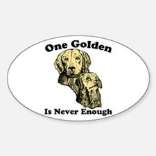 One Golden Is Never Enough Oval Decal