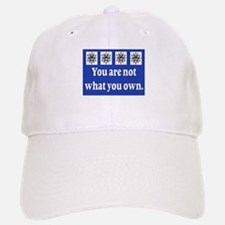 YOU ARE NOT WHAT YOU OWN Baseball Baseball Cap