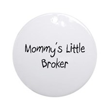 Mommy's Little Broker Ornament (Round)