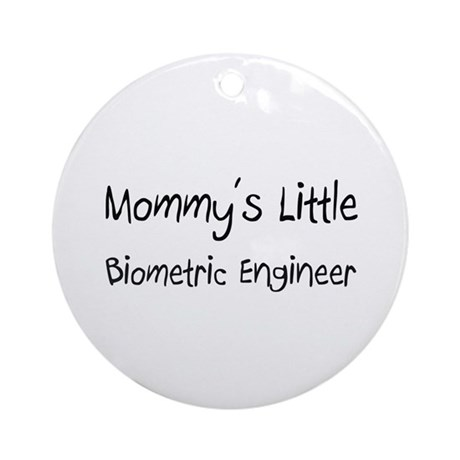 Mommy's Little Biometric Engineer Ornament (Round)