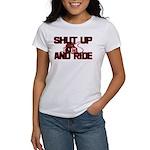 Shut up and ride. Women's T-Shirt
