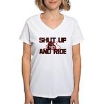 Shut up and ride. Women's V-Neck T-Shirt