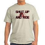 Shut up and ride. Light T-Shirt