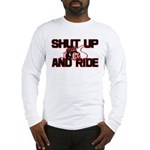 Shut up and ride. Long Sleeve T-Shirt