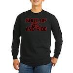 Shut up and ride. Long Sleeve Dark T-Shirt