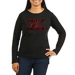 Shut up and ride. Women's Long Sleeve Dark T-Shirt