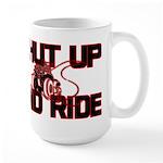 Shut up and ride. Large Mug