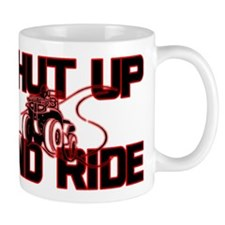 Shut up and ride. Mug