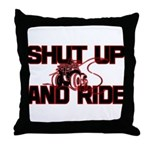 Shut up and ride. Throw Pillow