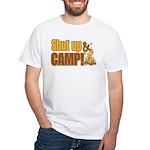 Shut up and camp. White T-Shirt