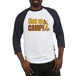 Shut up and camp. Baseball Jersey