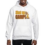 Shut up and camp. Hooded Sweatshirt