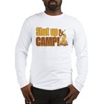 Shut up and camp. Long Sleeve T-Shirt