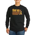 Shut up and camp. Long Sleeve Dark T-Shirt