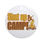 Shut up and camp. Ornament (Round)