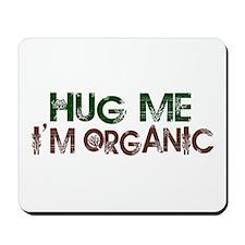 Hug Me I'm Organic Mousepad