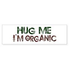 Hug Me I'm Organic Bumper Bumper Sticker