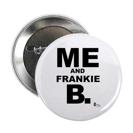 "Me and Frankie B. 2.25"" Button (10 pack)"
