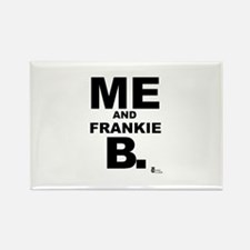 Me and Frankie B. Rectangle Magnet