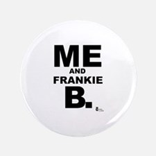 """Me and Frankie B. 3.5"""" Button"""