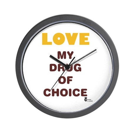 Love My Drug of Choice Wall Clock
