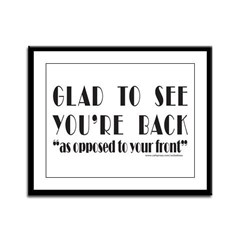 GLAD TO SEE YOU'RE BACK Framed Panel Print