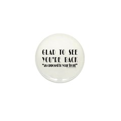 GLAD TO SEE YOU'RE BACK Mini Button (100 pack)
