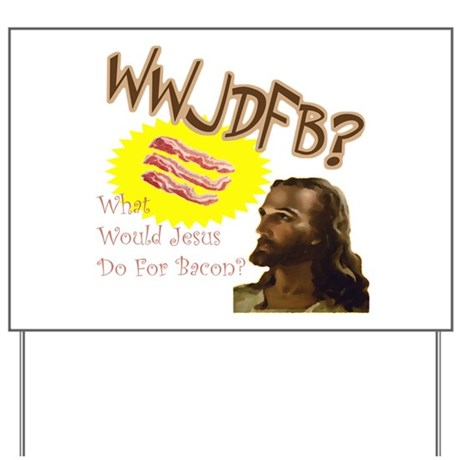 WWJDFB Jesus Bacon Yard Sign